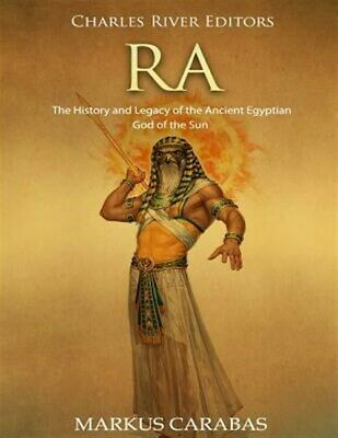 Ra: The History and Legacy of the Ancient Egyptian God of the Sun, Like New U...