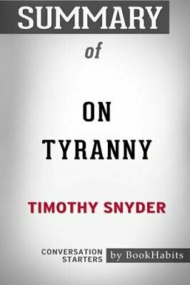 Summary of On Tyranny by Timothy Snyder: Conversation Starters by BookHabits