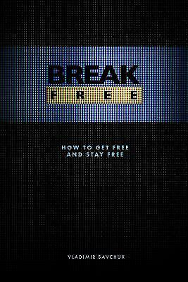 Break Free Amazon Paperback : How to Get Free and Stay Free by Vladimir Savchuk