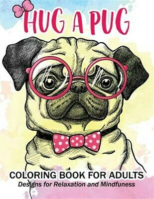 Hug a Pug Coloring Book for Adults : Much Loved Dogs and Puppies Coloring Boo...