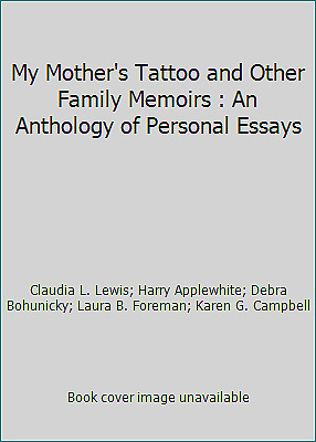 My Mother's Tattoo and Other Family Memoirs : An Anthology of Personal Essays