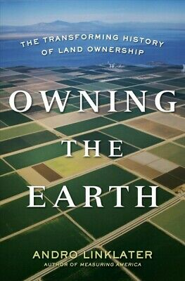 Owning the Earth : The Transforming History of Land Ownership, Hardcover by L...