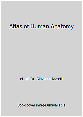 Atlas of Human Anatomy by et. al. Dr. Giovanni Iazzetti
