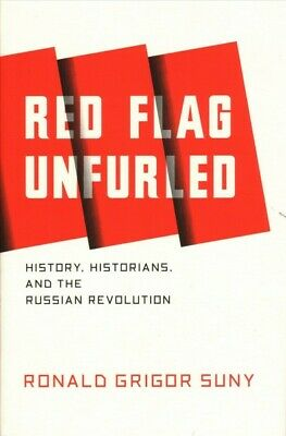 Red Flag Unfurled : History, Historians, and the Russian Revolution, Hardcove...