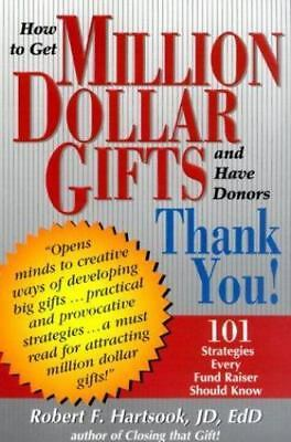 How to Get Million Dollar Gifts and Have Donors Thank You, Paperback by Harts...