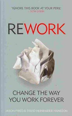 Rework : Change the Way You Work Forever, Paperback by Fried, Jason; Hansson,...