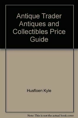 The Antique Trader Antiques and Collectibles Price Guide by Husfloen, Kyle