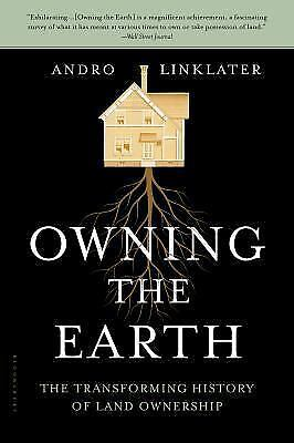 Owning the Earth: The Transforming History of Land Ownership by Linklater, Andr