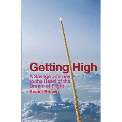 Getting High: A Savage Journey to the Heart of the Dream of Flight, Brand New...