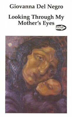 Looking Through My Mother's Eyes : Life Stories of Nine Italian Immigrant Wom...
