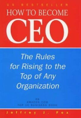 How To Become CEO The Rules for Rising to the Top of Any Organisation
