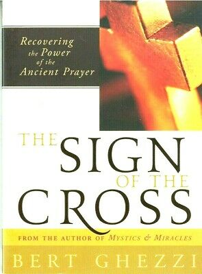 The Sign of the Cross: Recovering the Power of the Ancient Prayer,by Bert Ghezzi