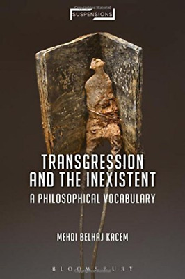 Kacem Mehdi Belhaj-Transgression And The Inexistent (A Philosophical V BOOK NEUF
