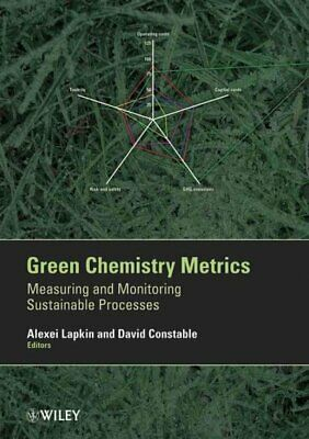 Green Chemistry Metrics : Measuring and Monitoring Sustainable Processes, Har...