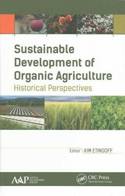 Sustainable Development of Organic Agriculture : Historical Perspectives, Har...