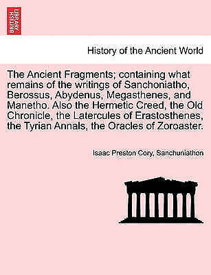 Ancient Fragments; Containing What Remains of the Writings of Sanchoniatho, B...