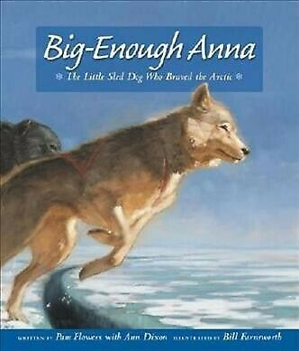 Big-Enough Anna : The Little Sled Dog Who Braved the Arctic, Paperback by Flo...