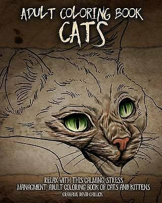 Cats Adult Coloring Book : Relax With This Calming, Stress Management, Paperb...