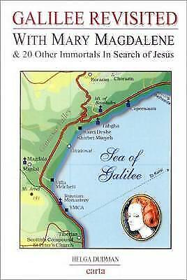 Galilee Revisited: With Mary Magdalene & 20 Other Immortals In Search of Jesus