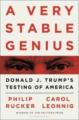 A Very Stable Genius: Donald J. Trump's Testing of America by Carol D. Leonnig.