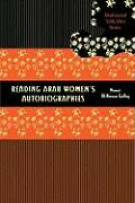 Reading Arab Women's Autobiographies: Shahrazad Tells Her Story.