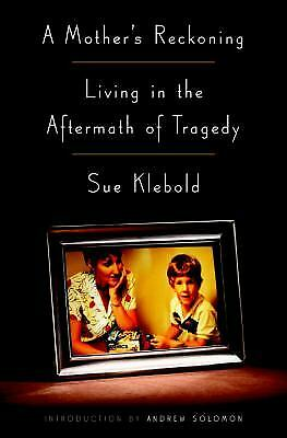 A Mother's Reckoning : Living in the Aftermath of Tragedy by Sue Klebold