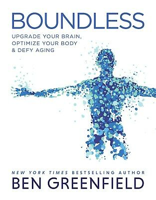Boundless Upgrade Your Brain Optimize Your Body Hardcover by Ben Greenfield NEW