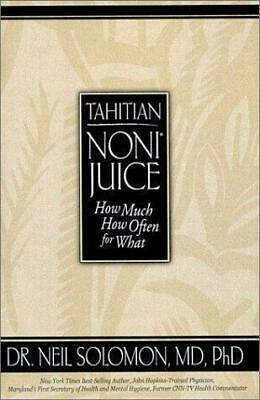 Tahitian NONI JUICE How Much, How Often, for What by Neil Solomon