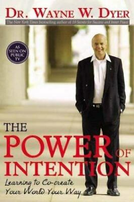 The Power of Intention : Learning to Co-Create Your World Your Way by Wayne Dyer