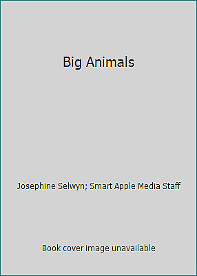 Big Animals by Josephine Selwyn; Smart Apple Media Staff