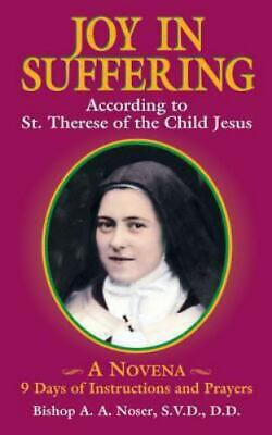Joy in Suffering : According to St. Therese of the Child Jesus: A Novena: 9...