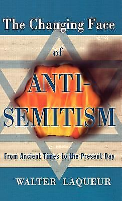 The Changing Face of Anti-Semitism : From Ancient Times to the Present Day