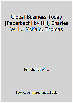 Global Business Today [Paperback] by Hill, Charles W. L.; McKaig, Thomas