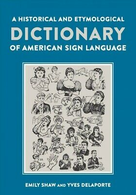 Historical and Etymological Dictionary of American Sign Language : The Origin...
