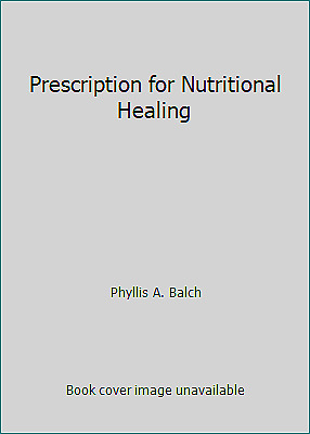 Prescription for Nutritional Healing  (ExLib) by Phyllis A. Balch