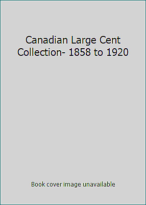 Canadian Large Cent Collection- 1858 to 1920