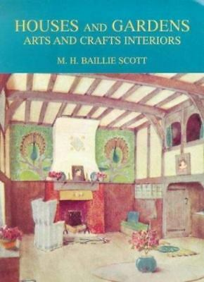 Houses and Gardens : Arts and Crafts Interiors by M. H. Baillie Scott