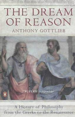 Dream Of Reason: A History Of Philosophy From The Greeks To The Renaissance