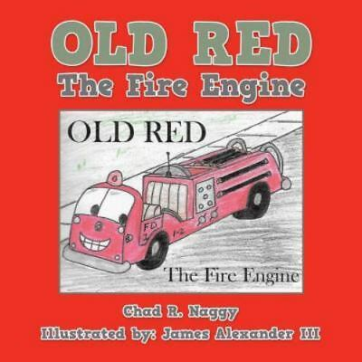 Old Red: The Fire Engine by Naggy, Chad R.