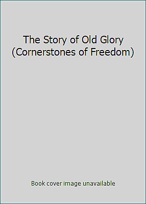 The Story of Old Glory (Cornerstones of Freedom)