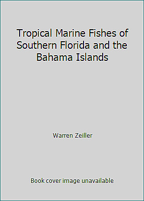Tropical Marine Fishes of Southern Florida and the Bahama Islands