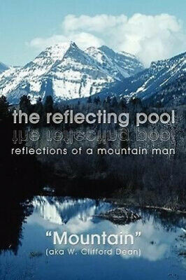 """the Reflecting Pool: Reflections of a Mountain Man by """"Mountain""""."""