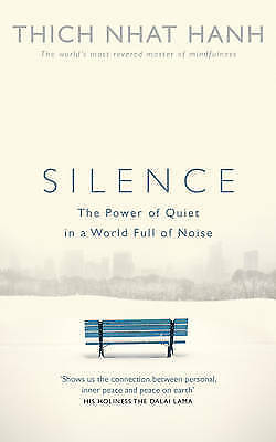 Silence: The Power of Quiet in a World Full of Noise by Thich Nhat Hanh...