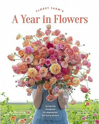 Floret Farm's A Year in Flowers by Erin Benzakein Hardcover February 11, 2020