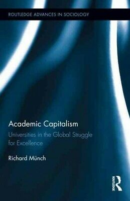 Academic Capitalism : Universities in the Global Struggle for Excellence, Har...