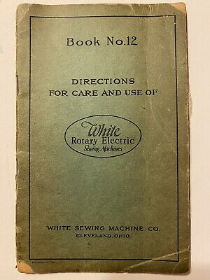 Book No. 12 Directions For Care And Use Of White Rotary Electric Sewing Machines