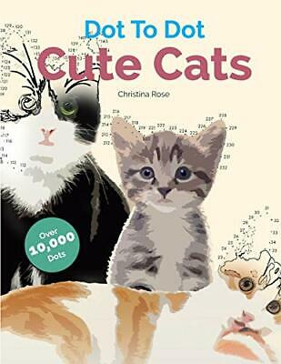 Cute Cats Dot To Dot: Adorable Anti-Stress  by Christina Rose New Paperback Book