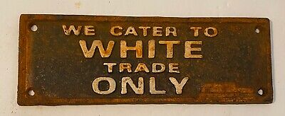 1938 Cast Iron Sign We Cater To White Trade Only Segregation Sign Nashville Tn