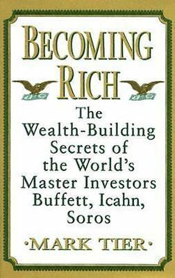 Becoming Rich : The Wealth-Building Secrets of the World's Master Investors...