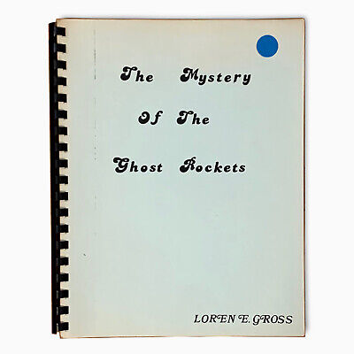 The Mystery of the Ghost Rockets, Loren E. Gross. Enlarged Second Ed. UFO